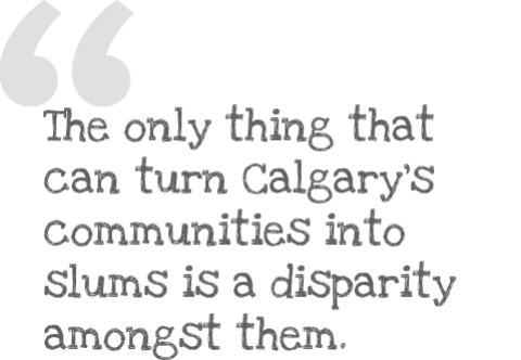The only thing that can turn Calgary's communities into slums is a disparity amongst them